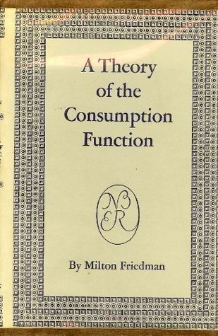 A Theory of the Consumption Function (General Series, #63)  by  Milton Friedman