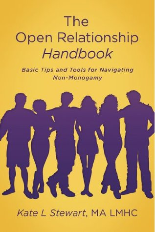 The Open Relationship Handbook: Basic Tips and Tools for Navigating Non-Monogamy Kate L. Stewart Ma Lmhc