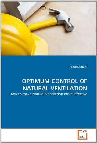 OPTIMUM CONTROL OF NATURAL VENTILATION: How to make Natural Ventilation more effective Faisal Durrani