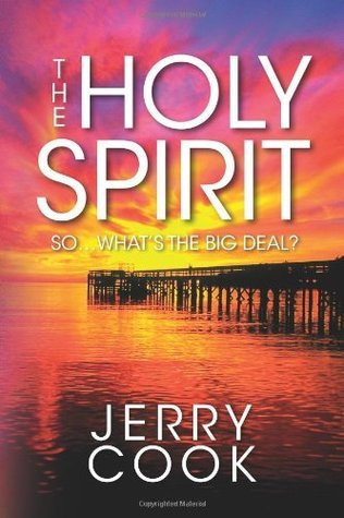 The Holy Spirit: So, Whats the Big Deal? Jerry Cook