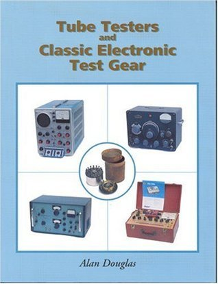 Tube Testers and Classic Electronic Test Gear Alan Douglas