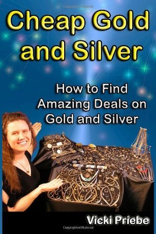 Cheap Gold and Silver: How to Find Amazing Deals on Gold and Silver  by  Vicki Priebe