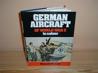 German Aircraft of World War 2 in Colour  by  Kenneth Munson
