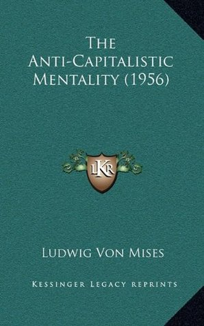 The Anti-Capitalistic Mentality (1956)  by  Ludwig von Mises