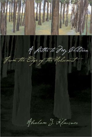 A Letter To My Children, From the Edge of the Holocaust  by  Abraham J. Klausner