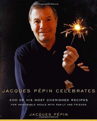 Jacques Pepin Celebrates  by  Jacques Pépin