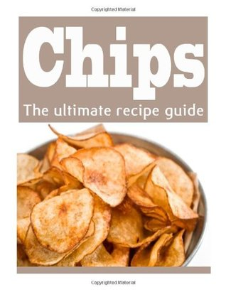 Homemade Potato Chips :The Ultimate Recipe Guide - Over 30 Delicious & Best Selling Recipes  by  Danielle Caples