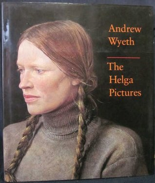 Andrew Wyeth: The Helga Pictures  by  John Wilmerding
