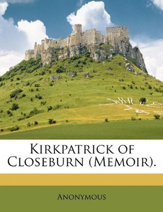 Kirkpatrick of Closeburn (Memoir). Anonymous