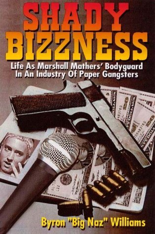 Shady Bizzness:  Life As Marshall Mathers Body Guard In An Industry Of Paper Gangsters  by  Byron  Big Naz Williams