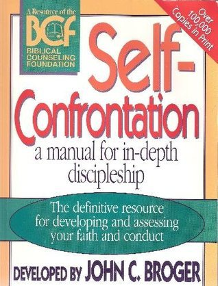 Self-Confrontation: A Manual for In-Depth Discipleship John C. Broger