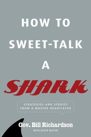 How to Sweet Talk a Shark: Strategies and Stories from a Master Negotiator  by  Bill   Richardson