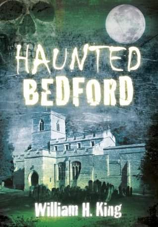 Haunted Bedford  by  William H. King