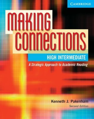 Making Connections High Intermediate: A Strategic Approach to Academic Reading, Second Edition (Student Book)  by  Kenneth J. Pakenham