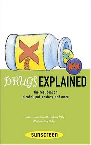 Drugs Explained: The Real Deal on Alcohol, Pot, Ecstasy, and More Pierre Mezinski
