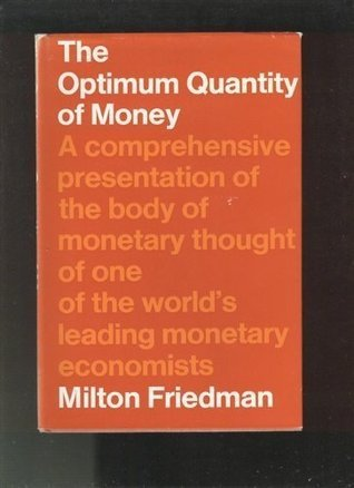 The Optimum Quantity of Money and Other Essays Milton Friedman