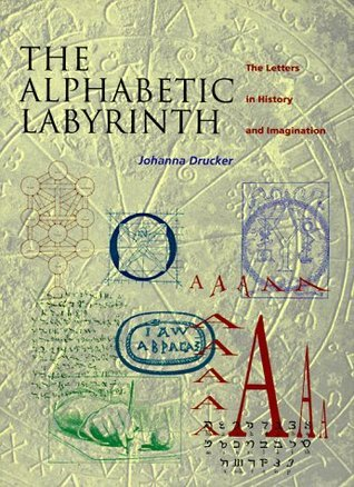 Alphabetic Labyrinth: The Letters in History and Imagination  by  Johanna Drucker