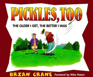 Pickles, Too: The Older I Get, The Better I Was Brian Crane