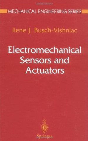 Electromechanical Sensors and Actuators (Mechanical Engineering Series)  by  Ilene J. Busch-Vishniac