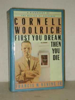 Cornell Woolrich: First You Dream, Then You Die  by  Francis M. Nevins Jr.