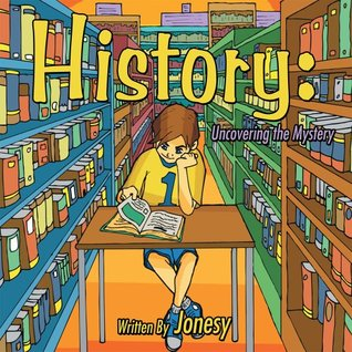 History: Uncovering the Mystery  by  Jonesy