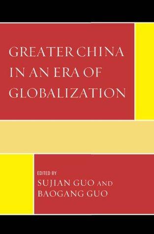 Greater China in an Era of Globalization  by  Sujian Guo