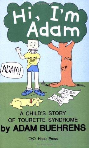 Hi, Im Adam: A Childs Story of Tourette Syndrome  by  Adam Buehrens