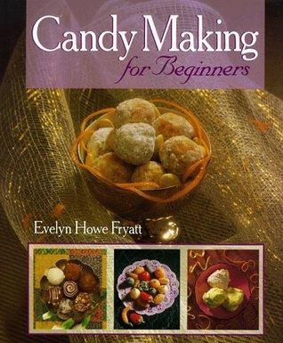 Candy Making for Beginners Evelyn Howe Fryatt
