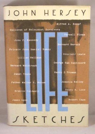 Life Sketches John Hersey