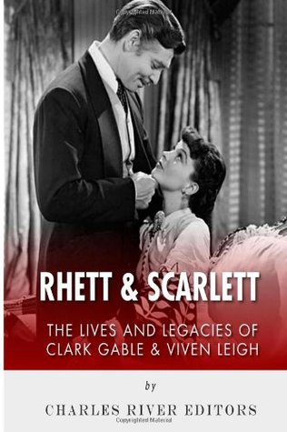 Rhett & Scarlett: The Lives and Legacies of Clark Gable and Vivien Leigh  by  Charles River Editors