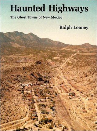 Haunted Highways: The Ghost Towns of New Mexico  by  Ralph Looney