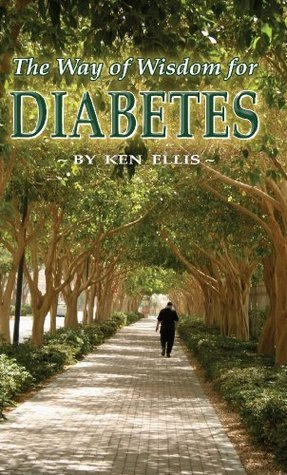 The Way of Wisdom for Diabetes:  Cope with Stress, Move More, Lose Weight and Keep Hope Alive  by  Ken Ellis