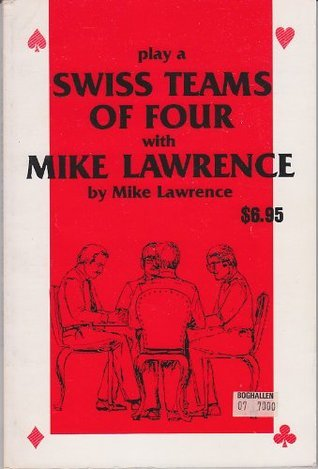 Play a Swiss teams of four with Mike Lawrence (Mike Lawrence bridge series) Mike Lawrence