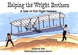 Helping the Wright Brothers: A Tale of First Flight Helpers  by  Suzanne Tate