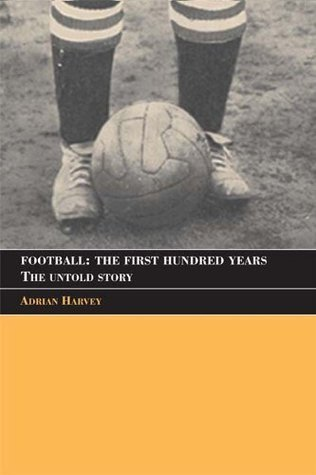 Football: The Untold Story of the Peoples Game  by  Adrian Harvey