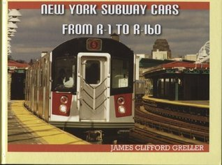 New York Subway Cars From R-1 To R-160 James Clifford Greller