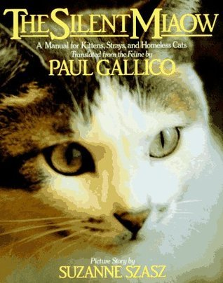 The Silent Miaow: A Manual for Kittens, Strays, and Homeless Cats  by  Paul Gallico