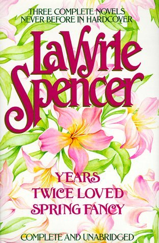 Spencer: Three Complete Novels: Years / Twice Loved / Spring Fancy  by  LaVyrle Spencer