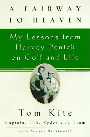 A Fairway to Heaven: My Lessons From Harvey Penick On Golf And Life  by  Tom Kite