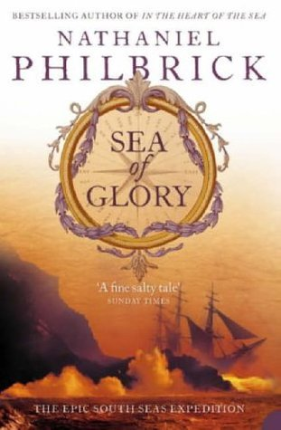 Sea of Glory: The Epic South Seas Expedition 1838-1842 Nathaniel Philbrick