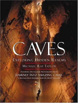 Caves: Exploring Hidden Realms Michael Ray Taylor