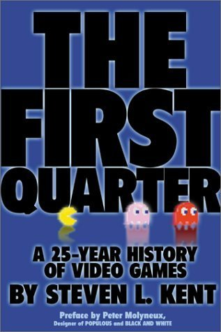 The First Quarter : A 25-year History of Video Games  by  Steven L. Kent