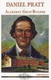 Daniel Pratt: Alabamas Great Builder (Alabama Roots Biography Series)  by  Tom Bailey