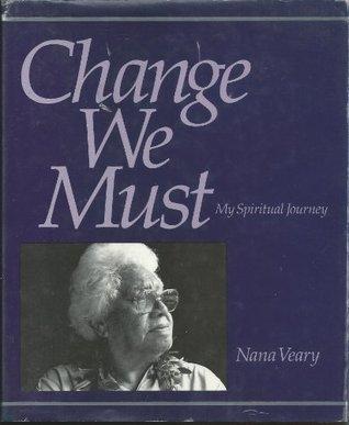 Change We Must : My Spiritual Journey Nana Veary