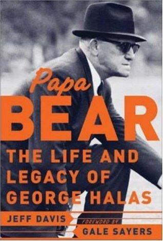 Papa Bear : The Life and Legacy of George Halas Jeff Davis