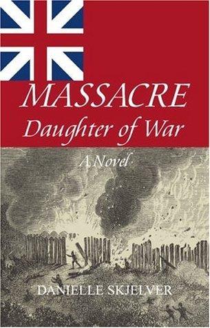 Massacre: Daughter of War  by  Danielle Mead Skjelver