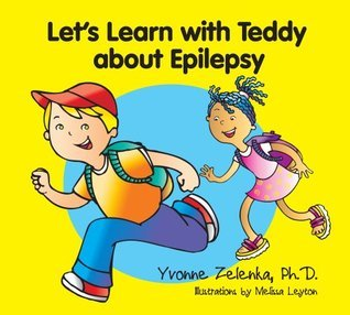 Lets Learn with Teddy about Epilepsy Yvonne Zelenka