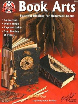 Book Arts: Beautiful Bindings for Handmade Books Mary Kaye Seckler