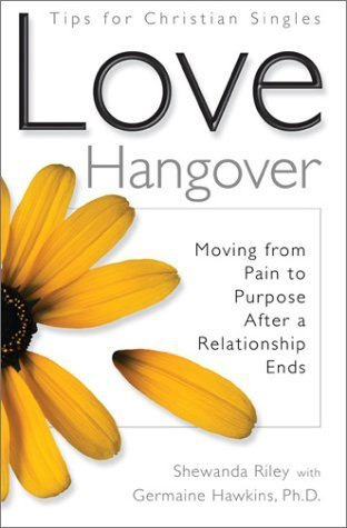 Love Hangover: Moving from Pain to Purpose After a Relationship Ends  by  Shewanda Riley