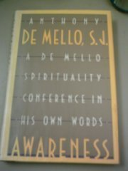 Awareness: A de Mello Spirituality Conference in His Own Words  by  Anthony de Mello